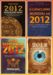 Livros sobre 2012 - Apocalipse Now? - O Cataclismo Mundial em 2012 -  Como Sobrever a 2012 - 2012 a Era de Ouro